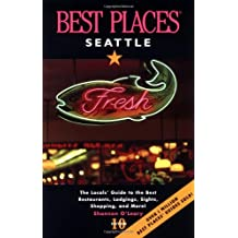 Best Places Seattle: The Locals' Guide to the Best Resturants, Lodging, Sights, Shopping and More!