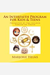 An Interfaith Program for Kids & Teens: Presented by The Golden Thread of Truth (Volume 1) Paperback