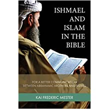 Ishmael and Islam in the Bible: For a Better Communication Between Abrahamic Brothers and Sisters