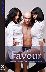 The Favour - an Xcite Books collection of five erotic menage stories
