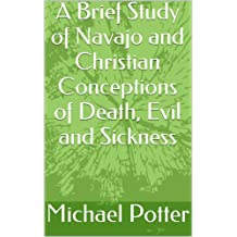 A Brief Study of Navajo and Christian Conceptions of Death, Evil and Sickness