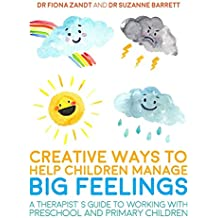 Creative Ways to Help Children Manage BIG Feelings: A Therapist's Guide to Working with Preschool and Primary...
