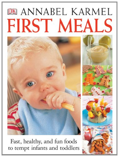 First Meals Revised: Fast, healthy, and fun foods to tempt infants and toddlers by Annabel Karmel