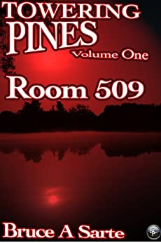 Towering Pines Volume One: Room 509 by [Sarte, Bruce A.]