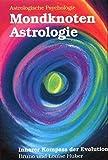 Mondknoten-Astrologie. Innerer Kompass der Evolution: Das Mondknotenhoroskop: Tiefenpsychologische und esoterische Bedeutung der Schattenpersönlichkeit und ihre Integration (Astrologische Psychologie)