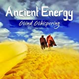 ancient energy - Ancient Energy - Wind Whispering: New Age Music & Nature Sounds for Calm Mind, Stress Relief, Yoga Meditation, Total Relaxation Time