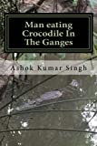 Man eating Crocodile In The Ganges: Great White Hunter (Volume 3)