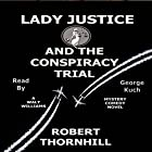 Lady Justice and the Conspiracy Trial: Lady Justice, Book 22 Hörbuch von Robert Thornhill Gesprochen von: George Kuch