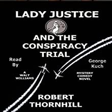 Lady Justice and the Conspiracy Trial: Lady Justice, Book 22 Audiobook by Robert Thornhill Narrated by George Kuch