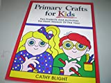 Primary Crafts for Kids, Cathy Blight, 0884947890