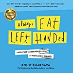 Always Eat Left Handed: 15 Surprising Secrets for Killing It at Work and in Real Life | Rohit Bhargava