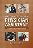 So You Want to Be A Physician Assistant : Second Edition, Grivett, Beth, 0985161108