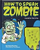 How to Speak Zombie: A Guide for the Living by Steve Mockus (2010-02-24)