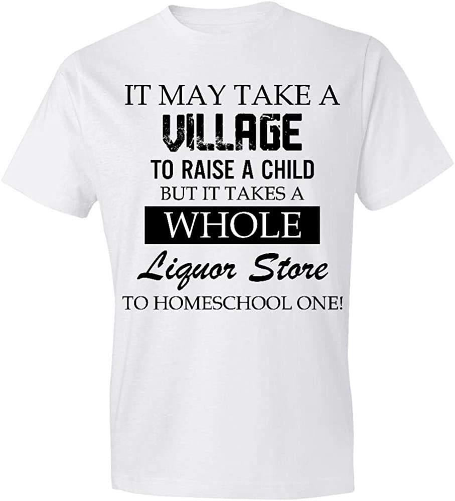 It Takes a Village to Raise a Child But a Whole Liquor Store to Homeschool One ladies racerback tank top or unisex t shirt