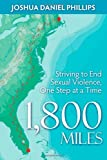 1,800 Miles: Striving to End Sexual Violence, One Step at a Time, Joshua Daniel Phillips, 1600376770
