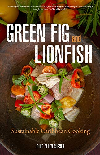 Green Fig and Lionfish: Sustainable Caribbean Cooking by Allen Susser