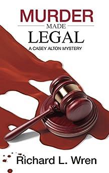 Murder Made Legal: A Casey Alton Mystery by [Wren, Richard]