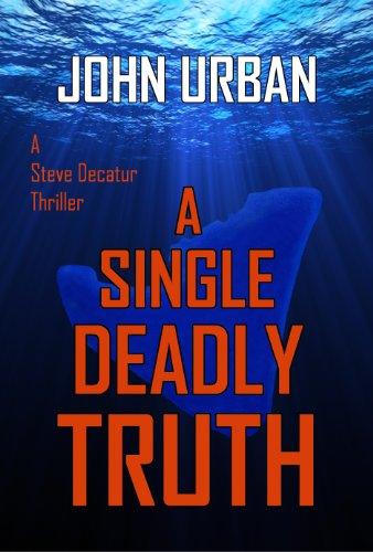 <strong>Kindle Nation Daily Mystery Thriller Alert! John Urban's Action Adventure <em>A SINGLE DEADLY TRUTH (A STEVE DECATUR THRILLER)</em></strong>