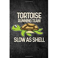 Tortoise Running Team Slow As Shell: Funny Reptile Journal For Pet Turtle Owners: Blank Lined Notebook For Herping To Write Notes & Writing