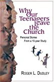 Why Our Teenagers Leave the Church, Roger L. Dudley, 0828014582