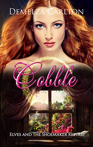 Cobble: Elves and the Shoemaker Retold (Romance a Medieval Fairytale series Book 18) (The Elves And The Shoemaker Fairy Tale)