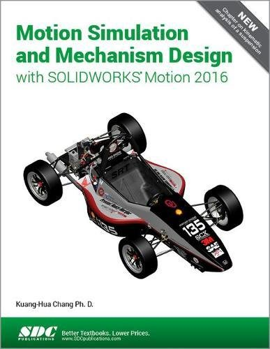 Motion Simulation and Mechanism Design with SOLIDWORKS Motion 2016 by SDC Publications