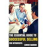The Essential Guide To Successful Selling For Introverts: How To Take Advantage Of Introvert Power, Personality And Communication Skills To Build Relationship ... Advantage, Power, Personality Book 2)