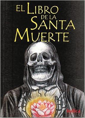 El Libro De La Santa Muerte: Rituales Para El Dinero, El ...