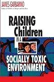 Raising Children in a Socially Toxic Environment, James Garbarino, 0787950424