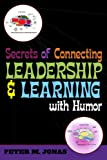 Secrets of Connecting Leadership and Learning with Humor, Peter M. Jonas, 1578861519