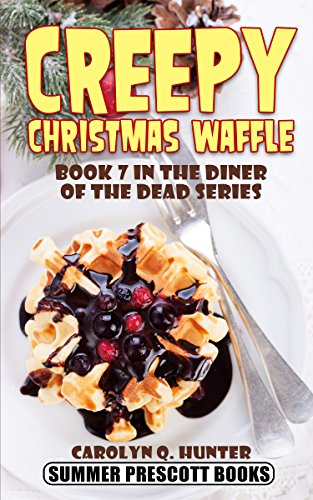 Creepy Christmas Waffle: Book 7 in the Diner of the Dead -