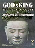 God and King, the Devaraja Cult in South Asian Art and Architecture, Grace Morley and Arputha Rani Sengupta, 8189233262
