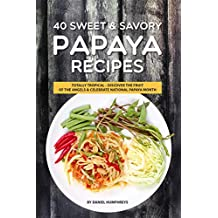 40 Sweet & Savory Papaya Recipes: Totally Tropical - Discover the Fruit of the Angels Celebrate National Papaya Month