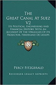 Book The Great Canal At Suez V2: Its Political, Engineering And Financial History, With An Account Of The Struggles Of Its Projector, Ferdinand De Lesseps