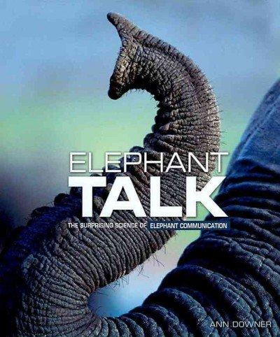 Elephant Talk The Surprising Science Of Elephant Communication Elephant Talk