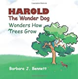 Harold the Wonder Dog Wonders How Trees Grow, Barbara Bennett, 1490405852