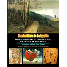Vol. 2: ARMENIAN PAINTERS AND ART FROM THE MEDIEVAL AGE AND DIASPORA TO THE PRESENT. Study and Critique: Philosophy, Psychology, Esthetics and Techniques WORLD'S BEST ARMENIAN PAINTERS AND ARTISTS