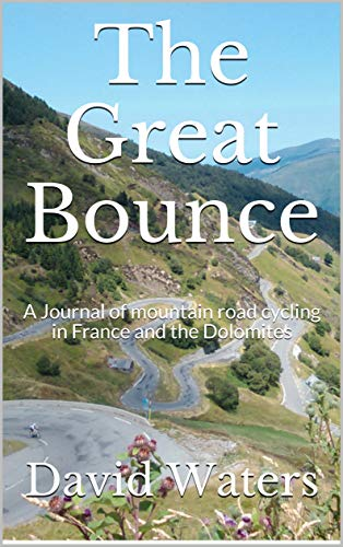 The Great Bounce: A Journal of Mountain Road Cycling in France and the Dolomites por David Waters