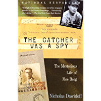 The Catcher Was a Spy: The Mysterious Life of Moe Berg (English Edition)
