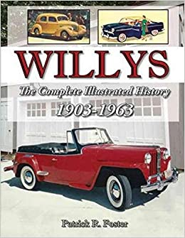 Willys The Complete Illustrated History 1903 1963 Foster