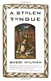 A Stolen Tongue, Sheri Holman, 0385491247