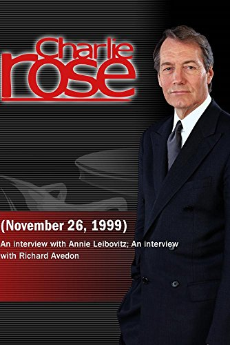 Charlie Rose with Annie Leibovitz; Richard Avedon (November 26, 1999)
