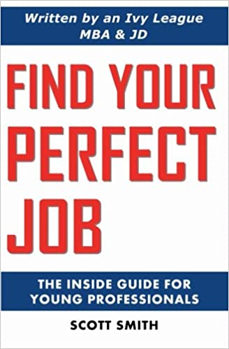 Find Your Perfect Job: The Inside Guide For Young Professionals: Scott  Smith: 9780984393800: Amazon.com: Books