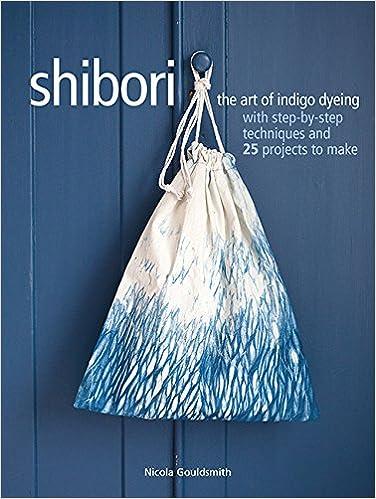 Shibori: The art of indigo dyeing with step-by-step
