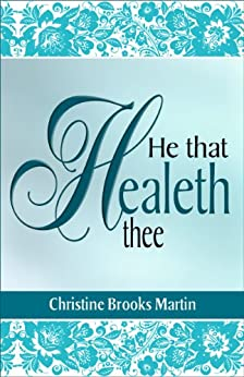 He That Healeth Thee by [Martin, Christine Brooks]
