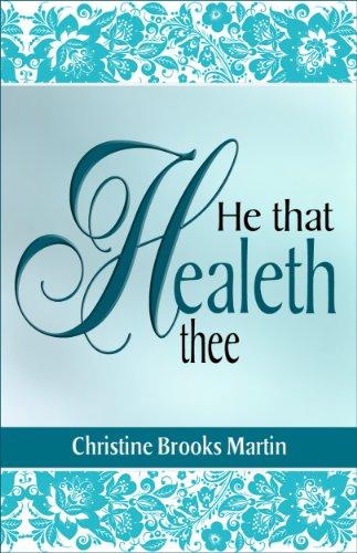 Book: He That Healeth Thee by Christine Brooks Martin