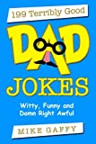 img - for 199 Terribly Good DAD JOKES: Witty, Funny and Damn Right Awful! book / textbook / text book