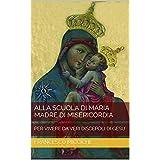 ALLA SCUOLA DI MARIA MADRE DI MISERICORDIA: PER VIVERE DA VERI DISCEPOLI DI GESU' (Italian Edition)