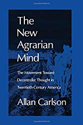 The New Agrarian Mind: The Movement Toward Decentralist Thought in Twentieth-Century America
