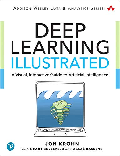 Deep Learning Illustrated: A Visual, Interactive Guide to Artificial Intelligence (Addison-Wesley Data & Analytics Series) by Addison-Wesley Professional